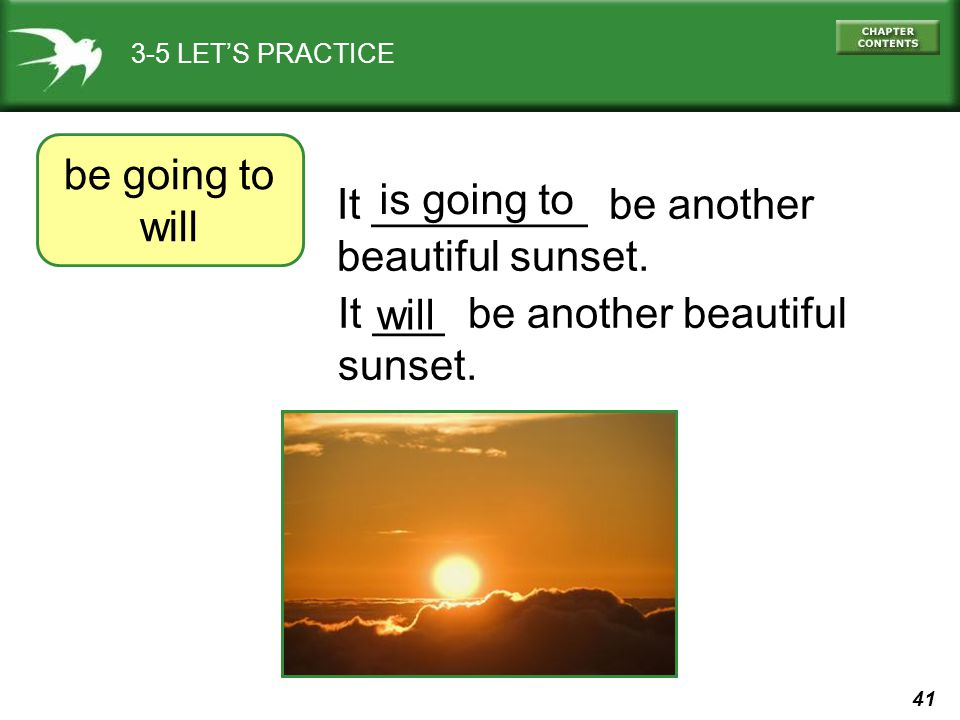 It _________ be another beautiful sunset. is going to