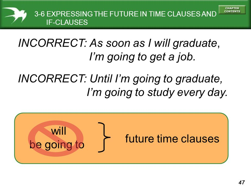 INCORRECT: As soon as I will graduate, I'm going to get a job.