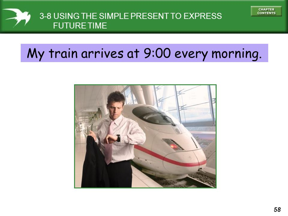 My train arrives at 9:00 every morning.