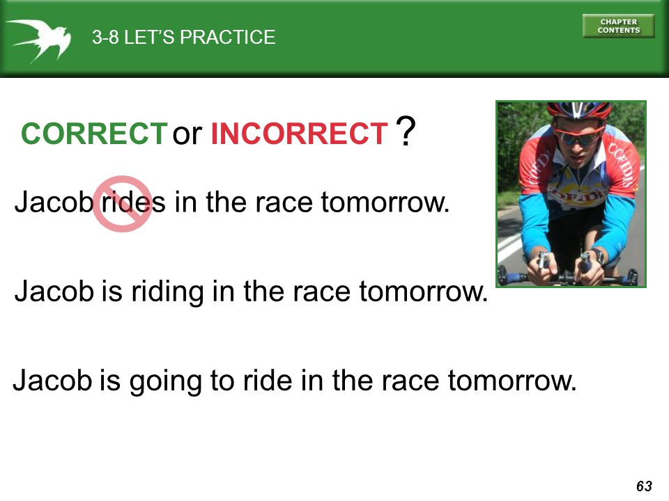 or CORRECT INCORRECT Jacob rides in the race tomorrow.