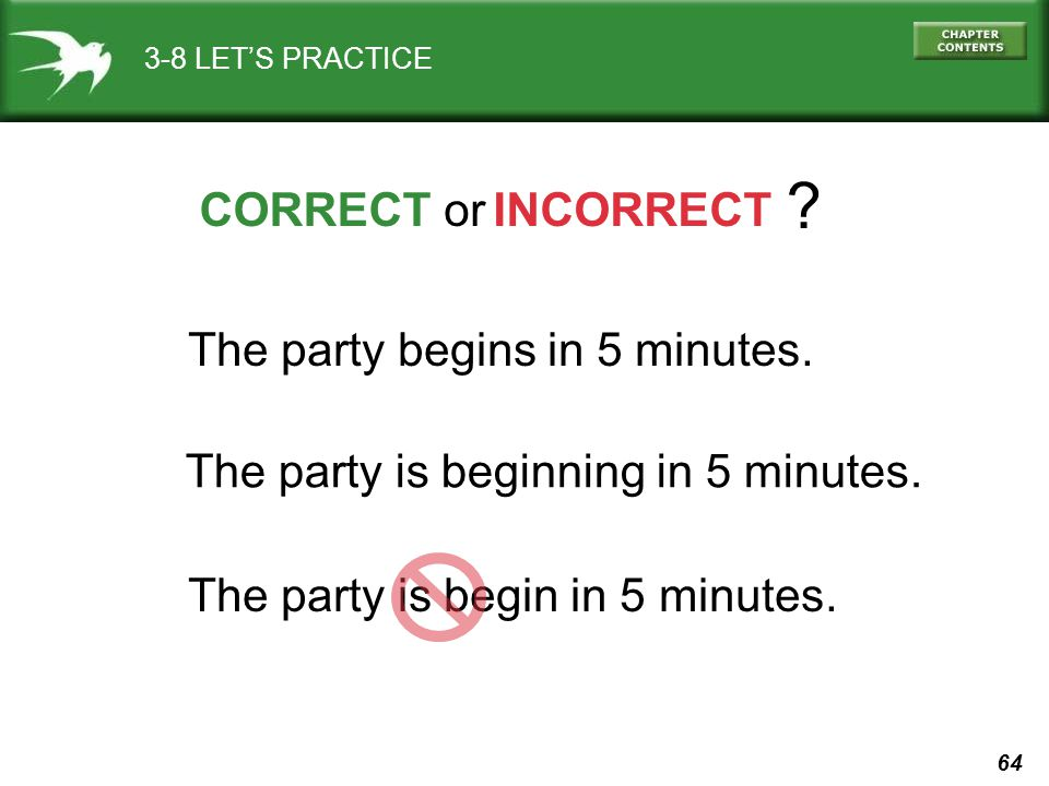 CORRECT or INCORRECT The party begins in 5 minutes.
