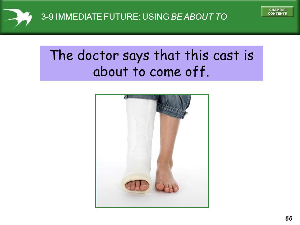 The doctor says that this cast is about to come off.