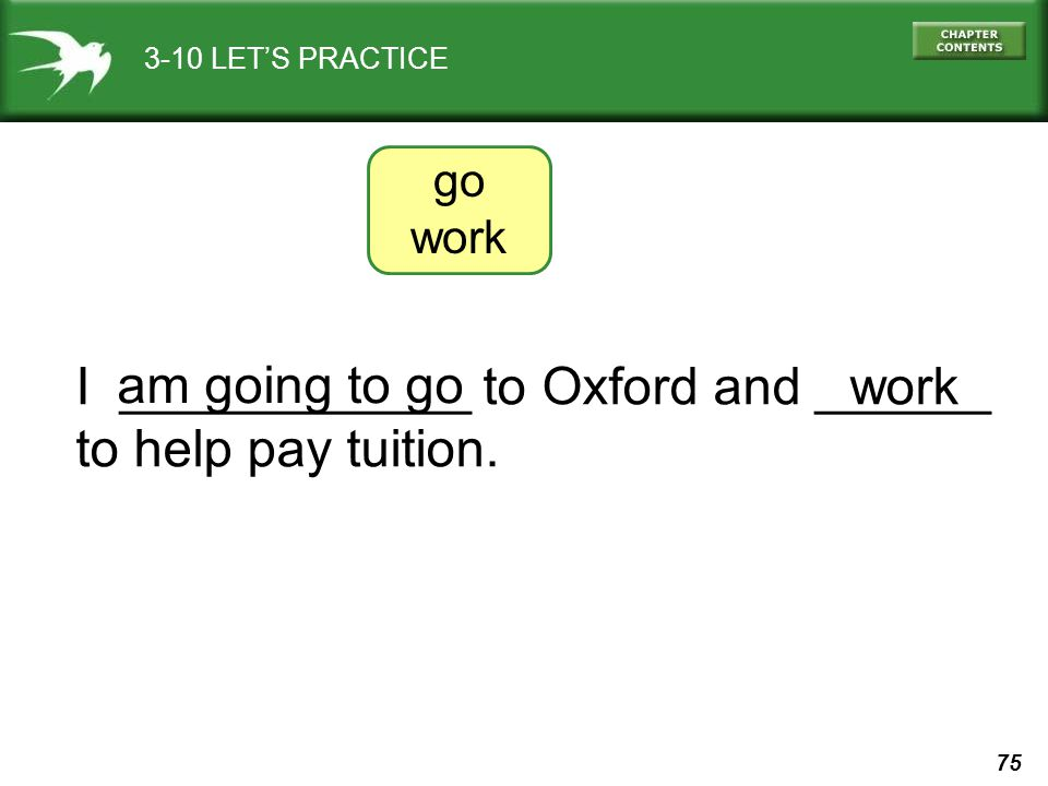 I ____________ to Oxford and ______ to help pay tuition.