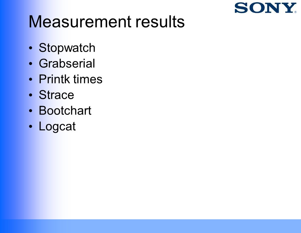 Measurement results Stopwatch Grabserial Printk times Strace Bootchart