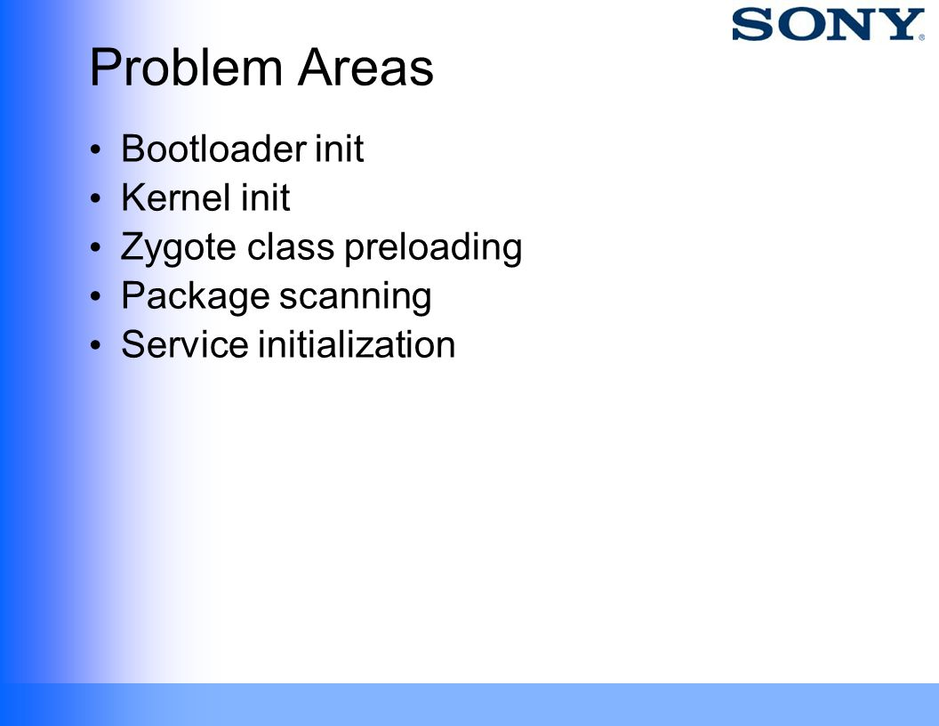 Problem Areas Bootloader init Kernel init Zygote class preloading