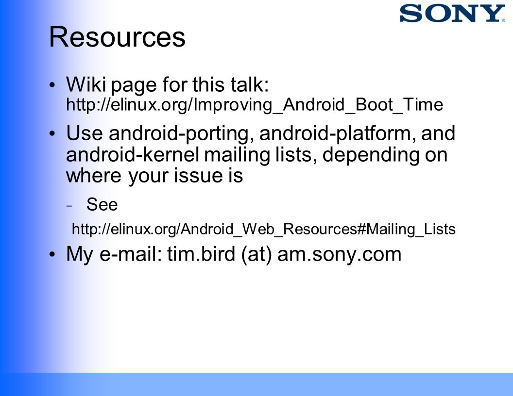Resources Wiki page for this talk: http://elinux.org/Improving_Android_Boot_Time.