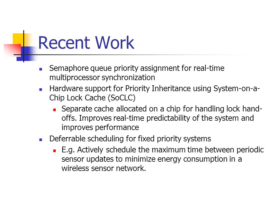 Recent Work Semaphore queue priority assignment for real-time multiprocessor synchronization.