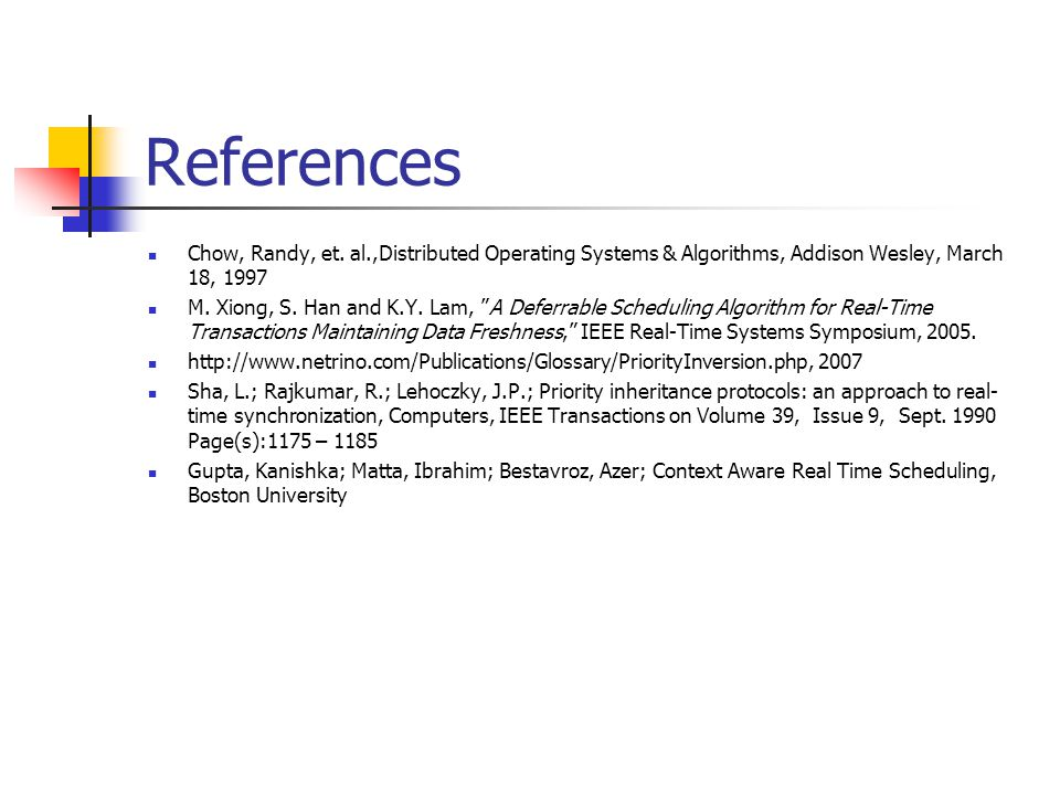 References Chow, Randy, et. al.,Distributed Operating Systems & Algorithms, Addison Wesley, March 18, 1997.