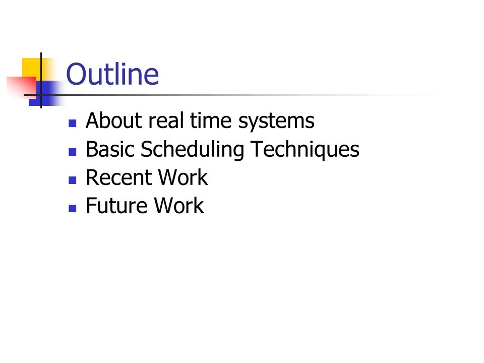 Outline About real time systems Basic Scheduling Techniques