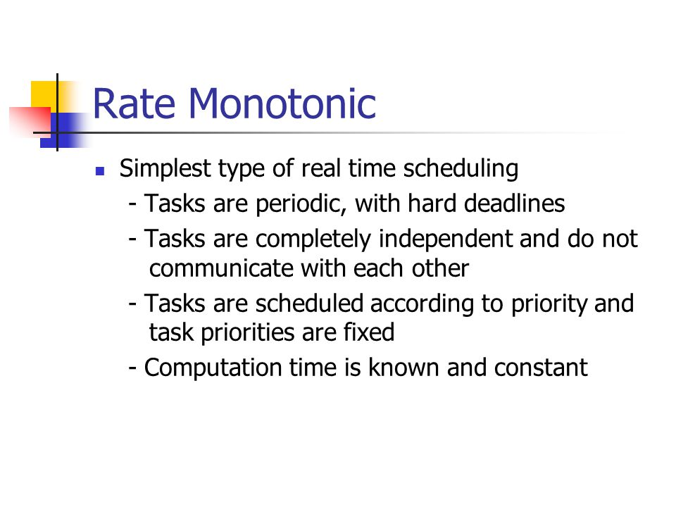 Rate Monotonic Simplest type of real time scheduling