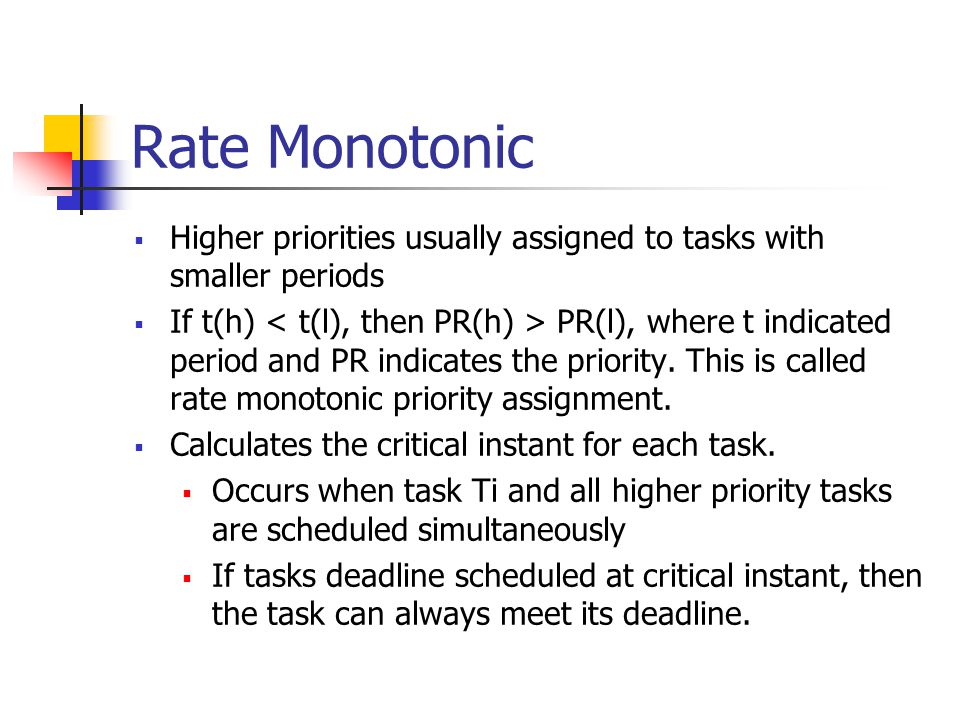 Rate Monotonic Higher priorities usually assigned to tasks with smaller periods.