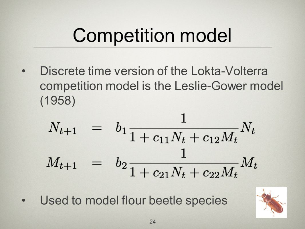 Competition model Discrete time version of the Lokta-Volterra competition model is the Leslie-Gower model (1958)
