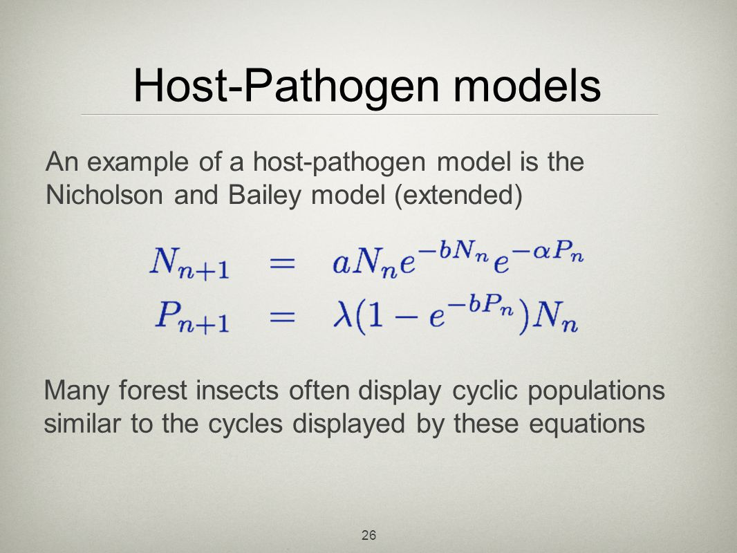 Host-Pathogen models An example of a host-pathogen model is the Nicholson and Bailey model (extended)