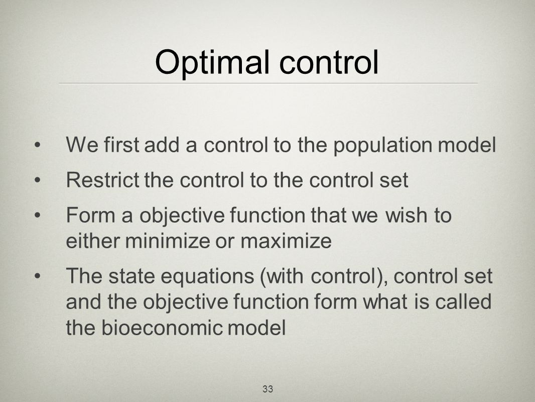 Optimal control We first add a control to the population model