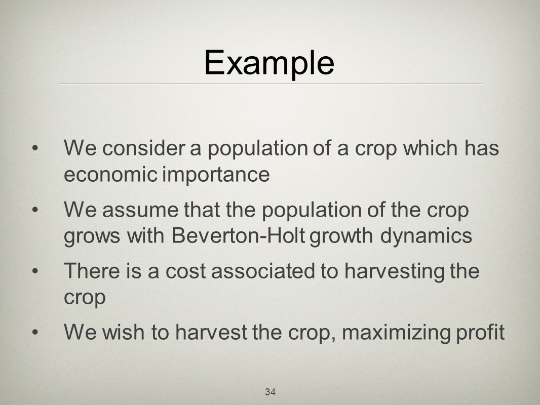 Example We consider a population of a crop which has economic importance.
