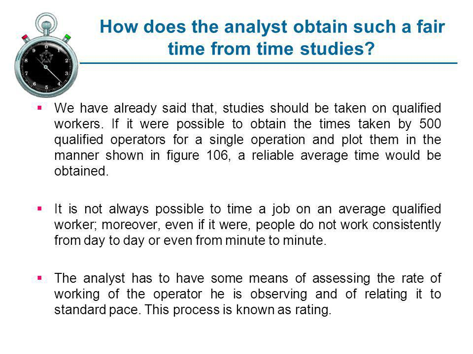 How does the analyst obtain such a fair time from time studies