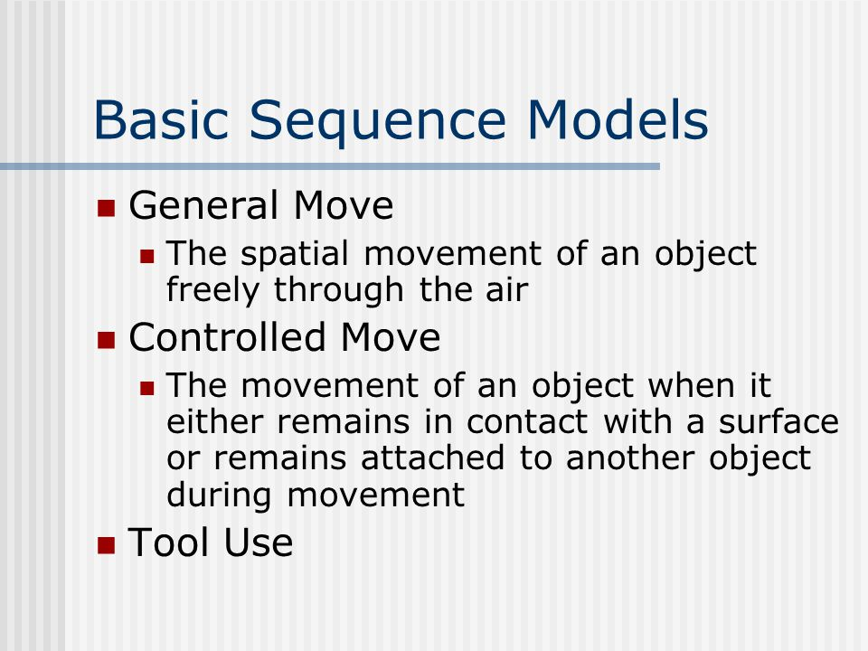 Basic Sequence Models General Move Controlled Move Tool Use