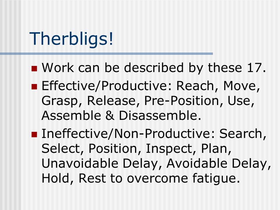 Therbligs! Work can be described by these 17.