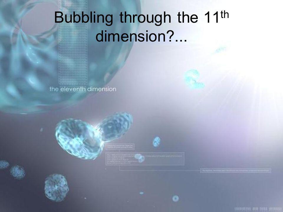 Bubbling through the 11th dimension ...
