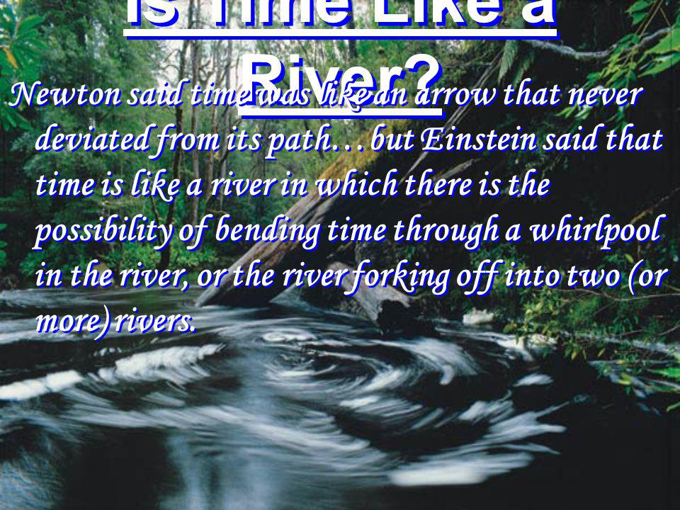 Is Time Like a River