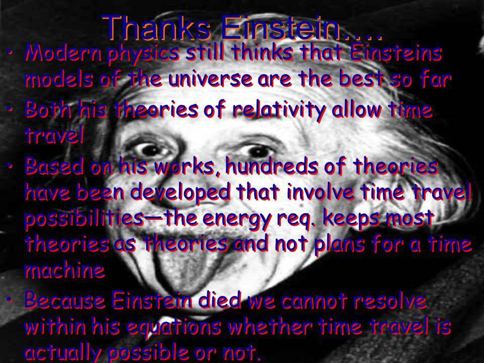 Thanks Einstein…. Modern physics still thinks that Einsteins models of the universe are the best so far.
