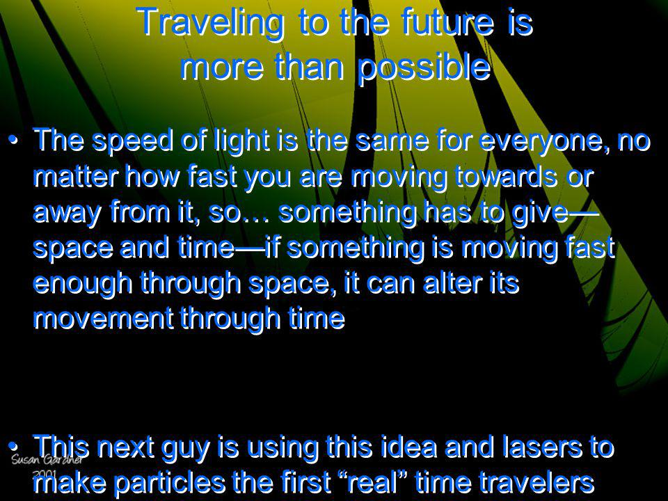 Traveling to the future is more than possible