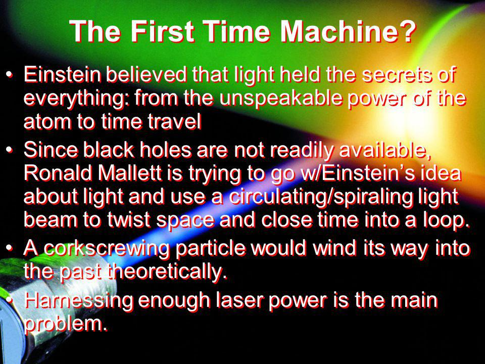 The First Time Machine Einstein believed that light held the secrets of everything: from the unspeakable power of the atom to time travel.