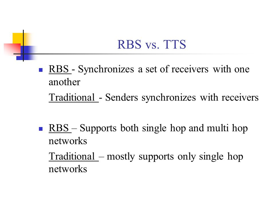 RBS vs. TTS RBS - Synchronizes a set of receivers with one another