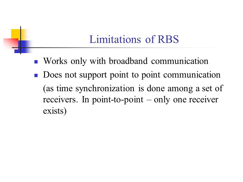 Limitations of RBS Works only with broadband communication