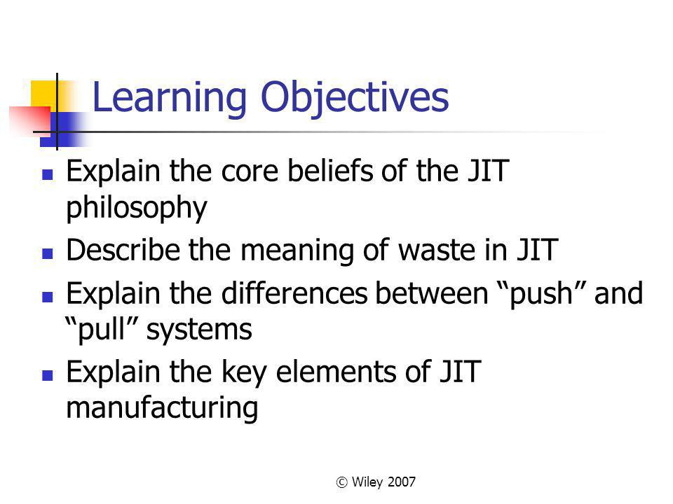 Learning Objectives Explain the core beliefs of the JIT philosophy