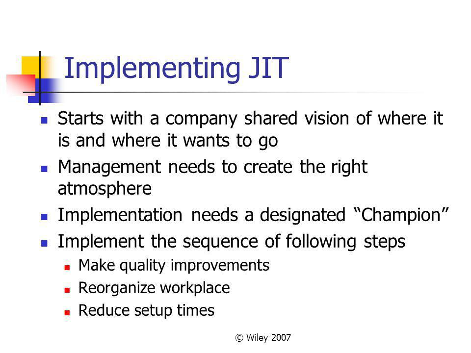 Implementing JIT Starts with a company shared vision of where it is and where it wants to go. Management needs to create the right atmosphere.