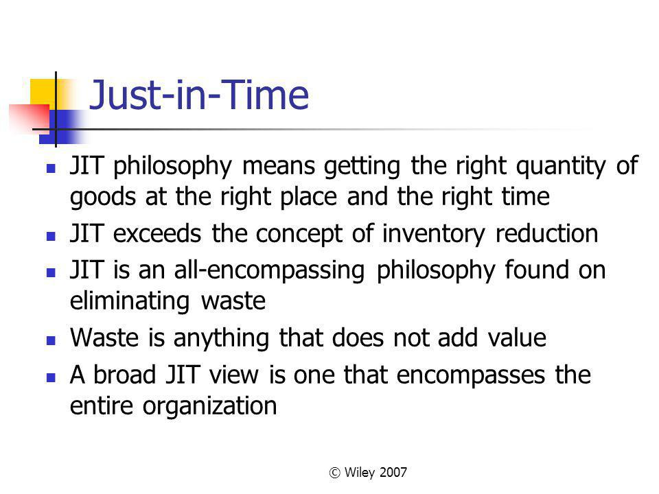 Just-in-Time JIT philosophy means getting the right quantity of goods at the right place and the right time.