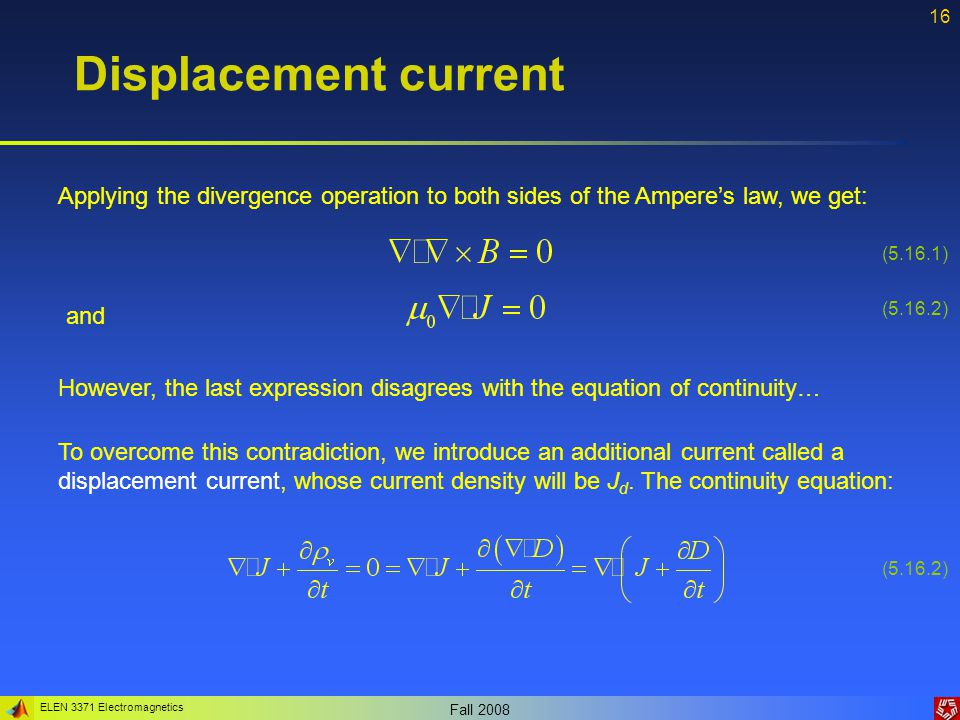 Displacement current Applying the divergence operation to both sides of the Ampere's law, we get: (5.16.1)