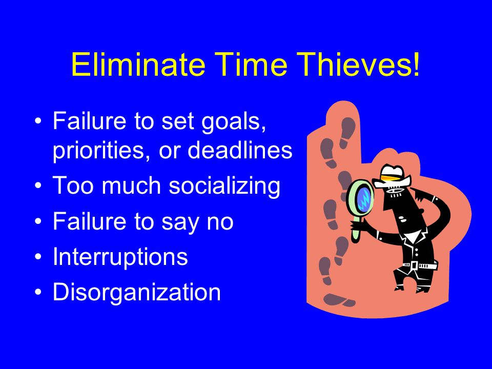 Eliminate Time Thieves!