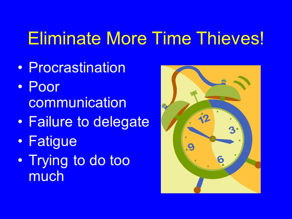 Eliminate More Time Thieves!