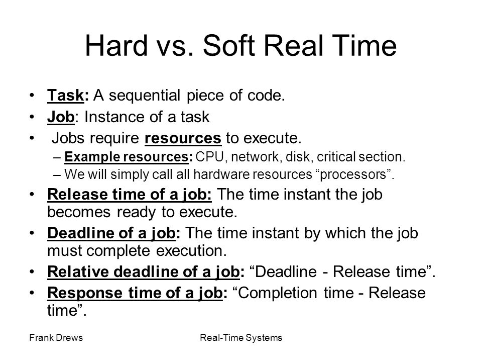 Hard vs. Soft Real Time Task: A sequential piece of code.