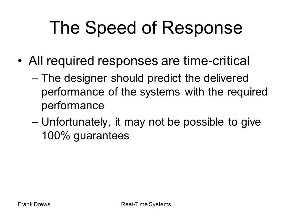 The Speed of Response All required responses are time-critical