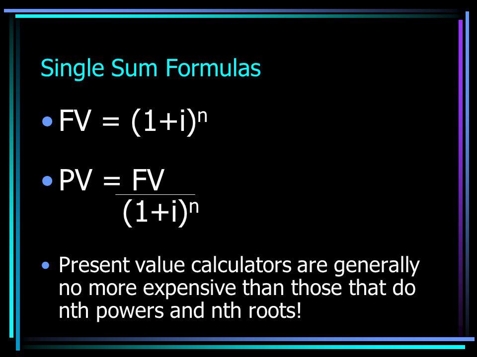 FV = (1+i)n PV = FV (1+i)n Single Sum Formulas