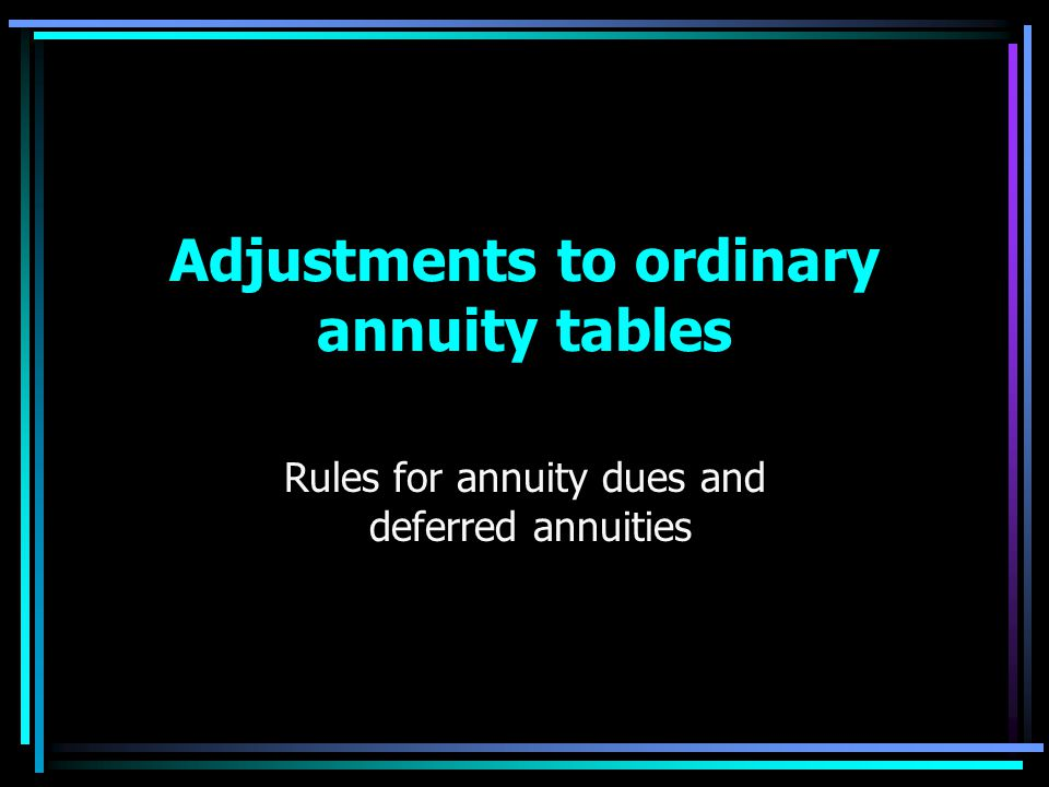 Adjustments to ordinary annuity tables