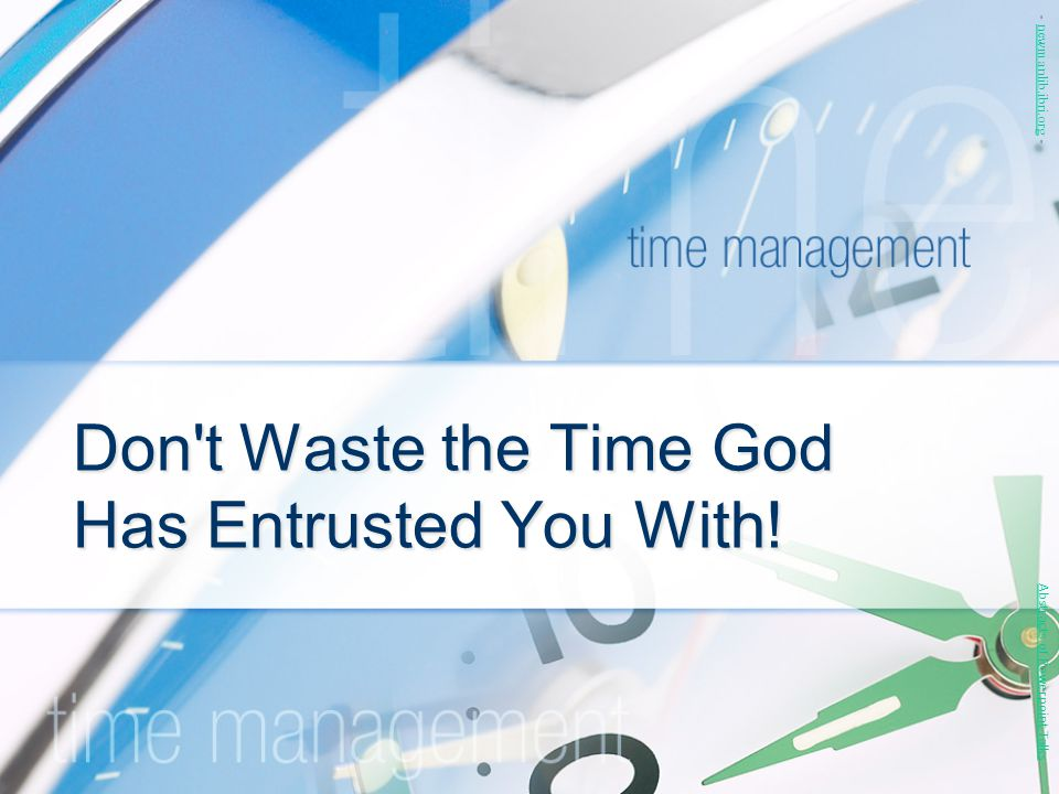 Don t Waste the Time God Has Entrusted You With!