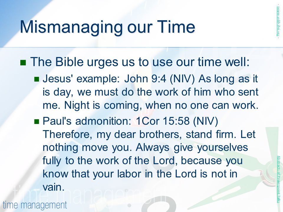 Mismanaging our Time The Bible urges us to use our time well: