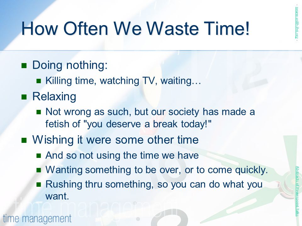 How Often We Waste Time! Doing nothing: Relaxing