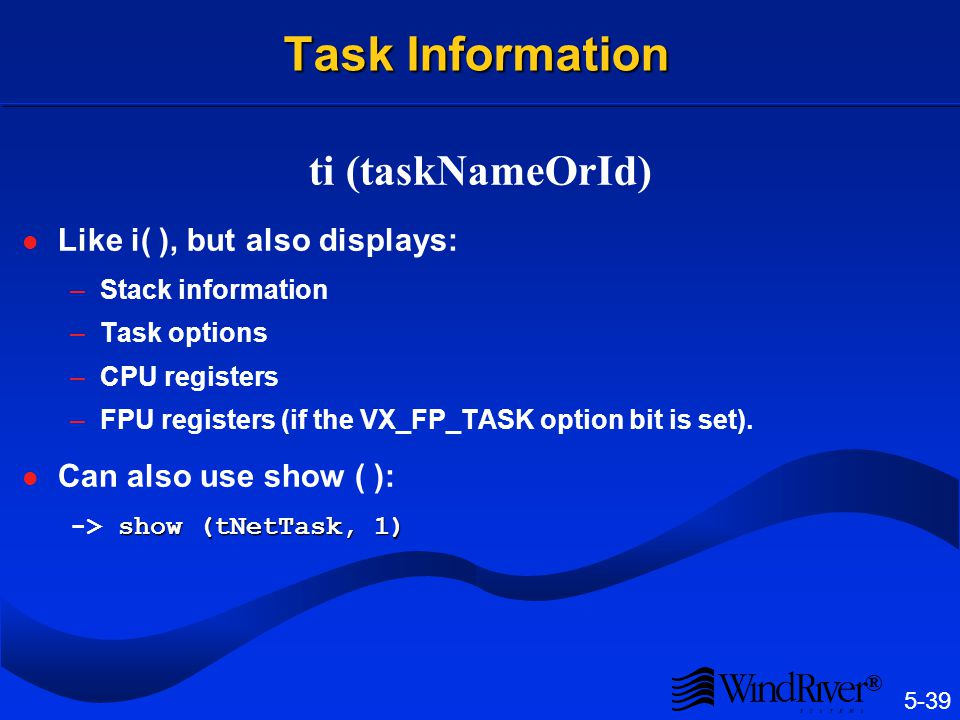 Task Hooks User-defined code can be executed on every context switch, at task creation, or at ask deletion: