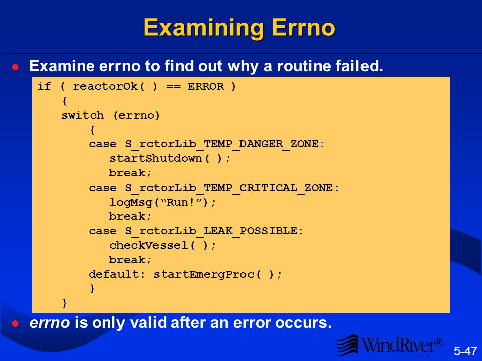Setting Errno Lowest level routine to detect an error sets errno and returns ERROR: STATUS myRoutine()
