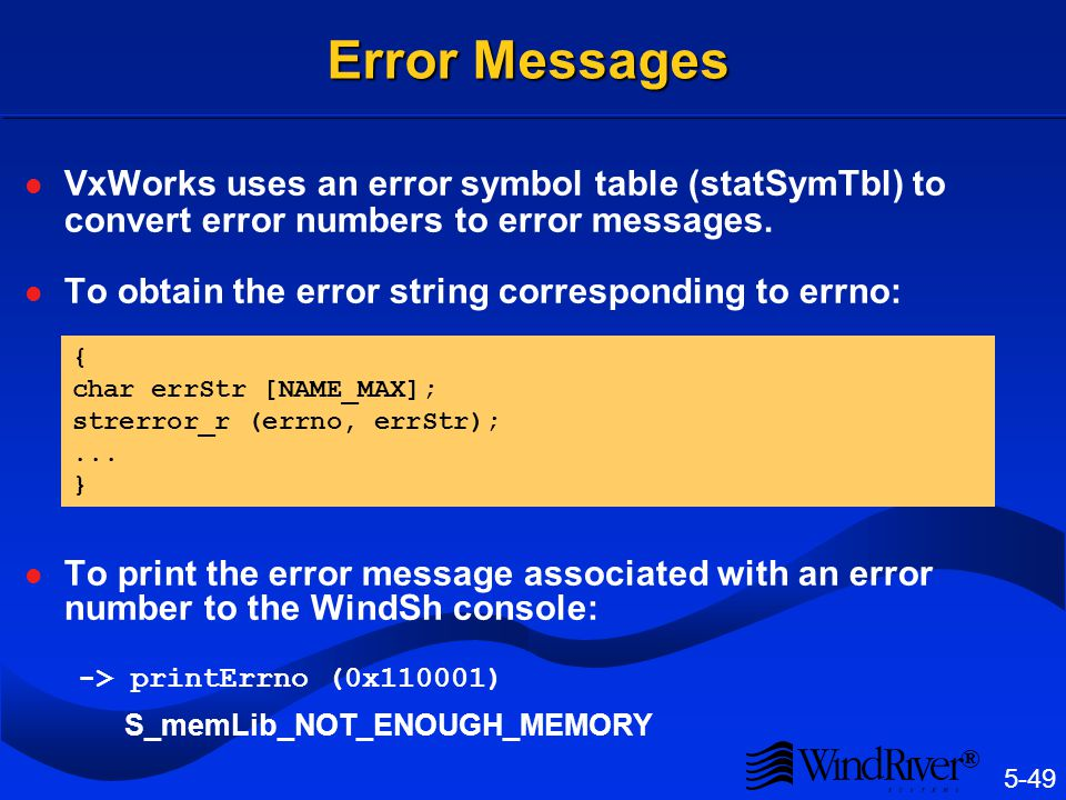 Interpreting Errno VxWorks uses the 32-bit value errno as follows: