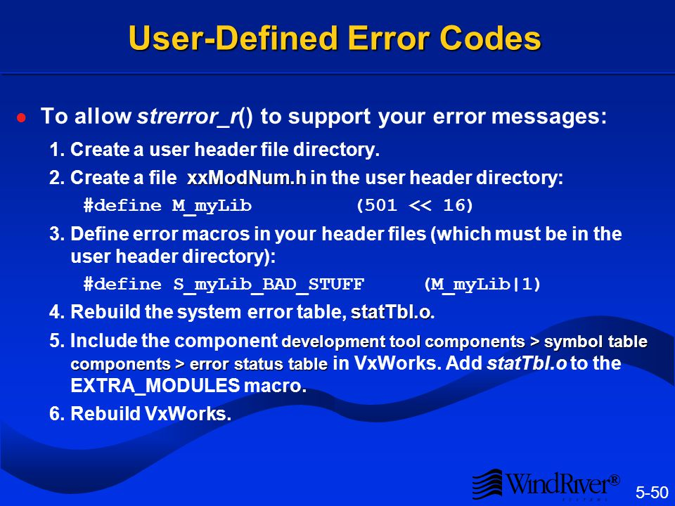 Error Messages VxWorks uses an error symbol table (statSymTbl) to convert error numbers to error messages.