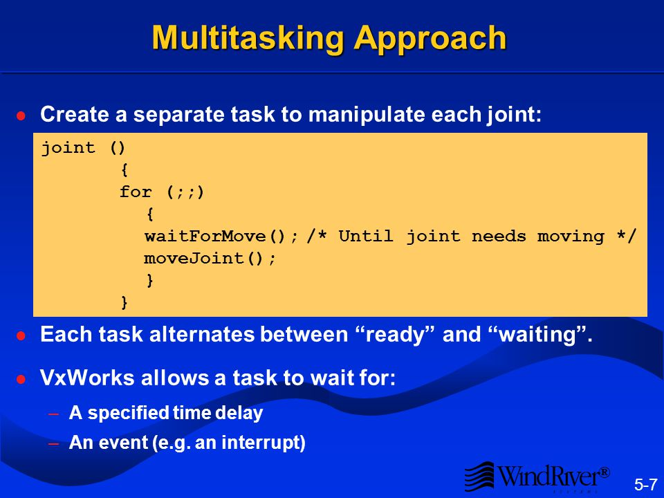 Unitasking Approach One task controlling all the components in a loop.