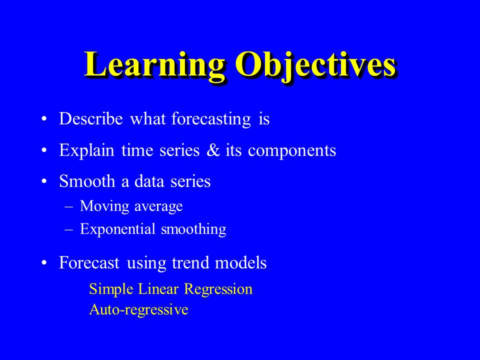 Learning Objectives Describe what forecasting is