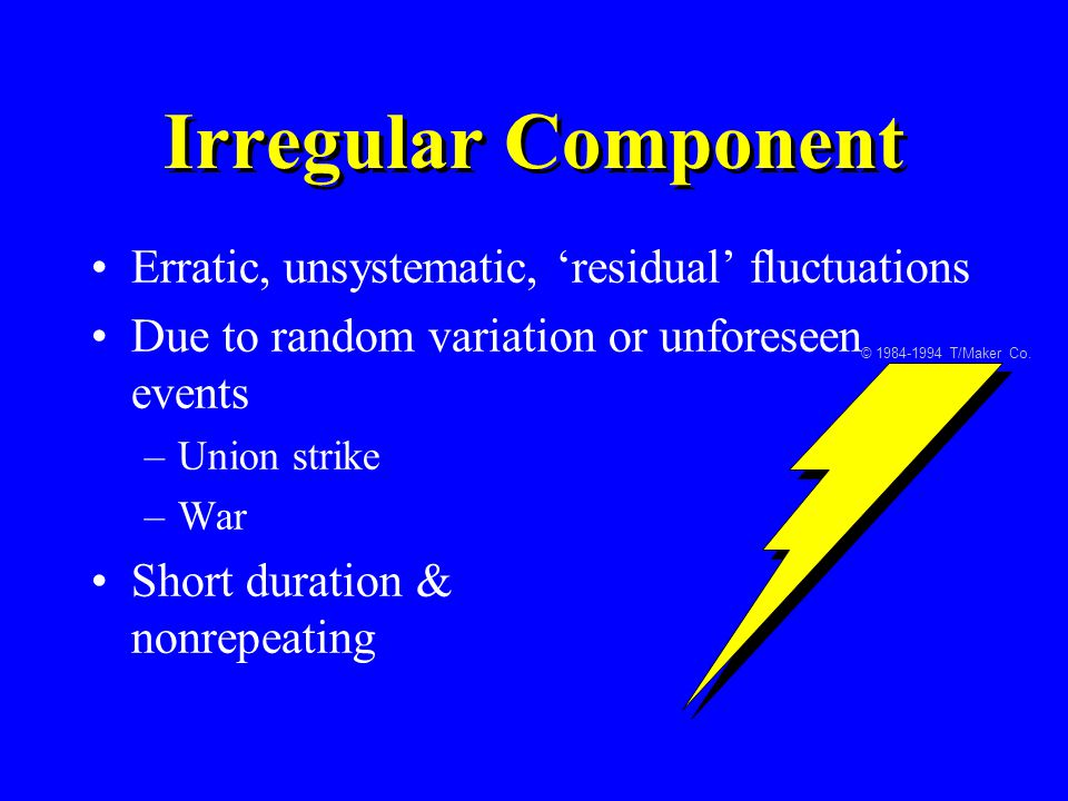 Irregular Component Erratic, unsystematic, 'residual' fluctuations