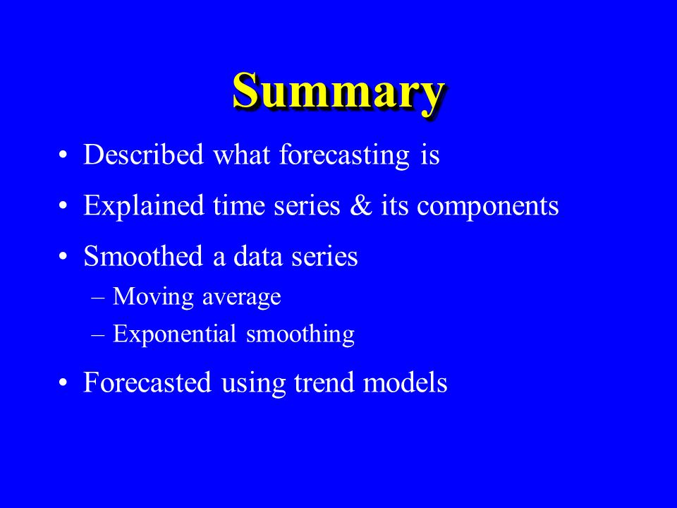 Summary Described what forecasting is